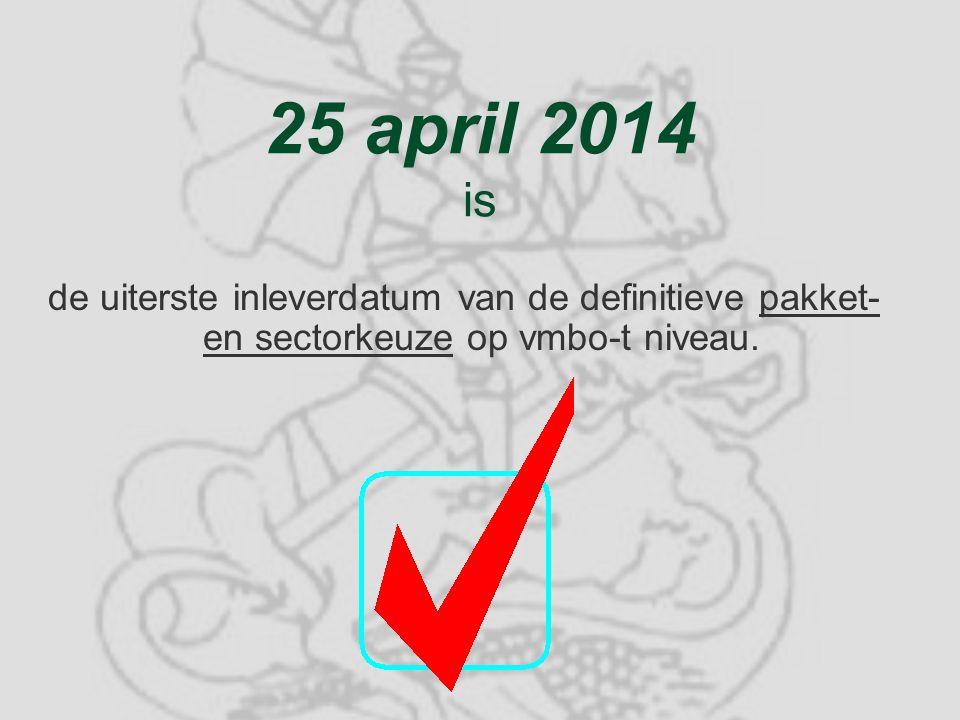 25 april 2014 is de uiterste inleverdatum van de definitieve pakket- en sectorkeuze op vmbo-t niveau.