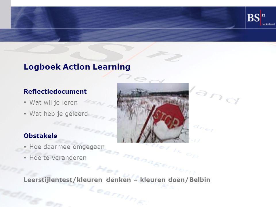 Logboek Action Learning Reflectiedocument  Wat wil je leren  Wat heb je geleerd Obstakels  Hoe daarmee omgegaan  Hoe te veranderen Leerstijlentest
