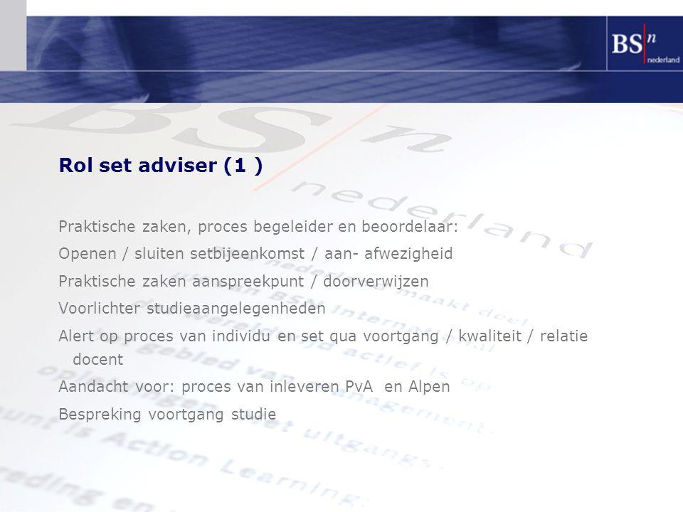 Rol set adviser (1 ) Praktische zaken, proces begeleider en beoordelaar: Openen / sluiten setbijeenkomst / aan- afwezigheid Praktische zaken aanspreek