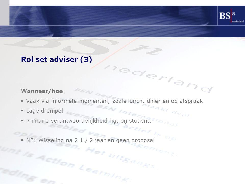 Rol set adviser (3) Wanneer/hoe:  Vaak via informele momenten, zoals lunch, diner en op afspraak  Lage drempel  Primaire verantwoordelijkheid ligt