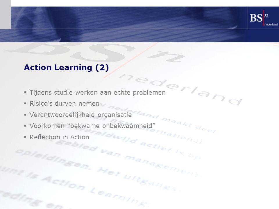 """Action Learning (2)  Tijdens studie werken aan echte problemen  Risico's durven nemen  Verantwoordelijkheid organisatie  Voorkomen """"bekwame onbekw"""