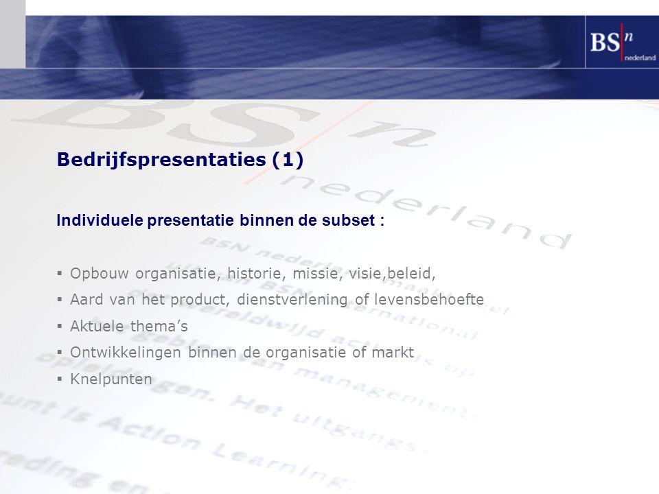 Bedrijfspresentaties (1) Individuele presentatie binnen de subset :  Opbouw organisatie, historie, missie, visie,beleid,  Aard van het product, dien