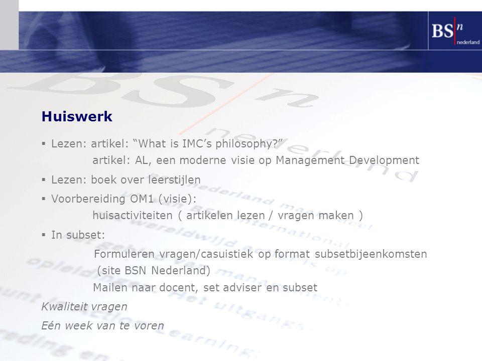 """Huiswerk  Lezen: artikel: """"What is IMC's philosophy?"""" artikel: AL, een moderne visie op Management Development  Lezen: boek over leerstijlen  Voorb"""