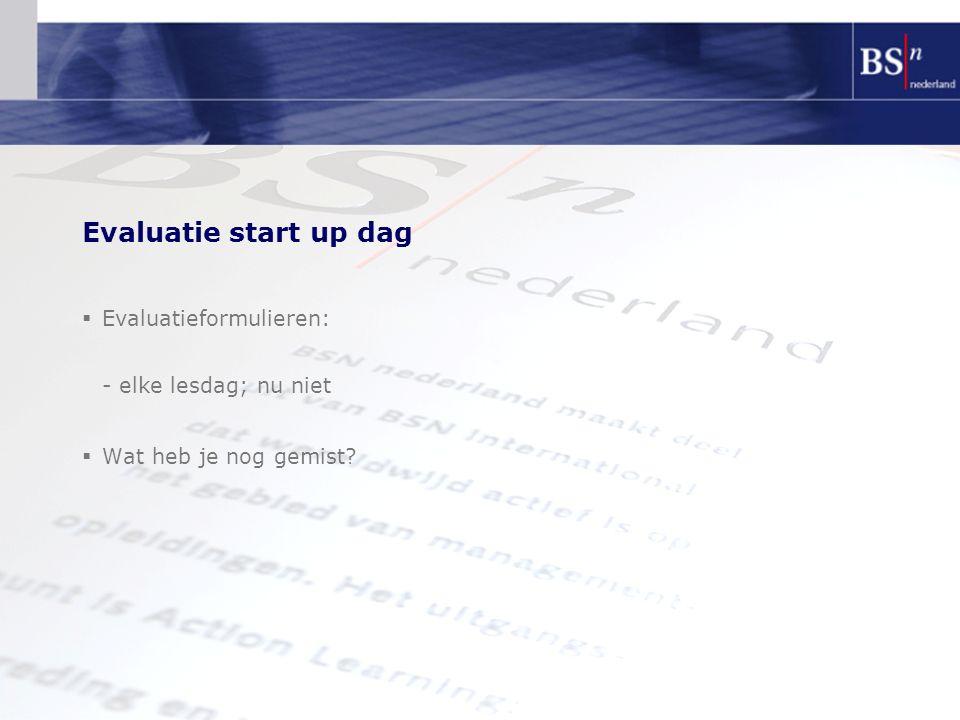 Evaluatie start up dag  Evaluatieformulieren: - elke lesdag; nu niet  Wat heb je nog gemist?