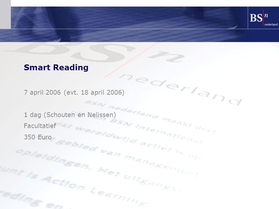 Smart Reading 7 april 2006 (evt. 18 april 2006) 1 dag (Schouten en Nelissen) Facultatief 350 Euro