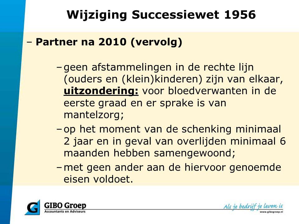 Wijziging Successiewet 1956 –Partner na 2010 (vervolg) –geen afstammelingen in de rechte lijn (ouders en (klein)kinderen) zijn van elkaar, uitzonderin