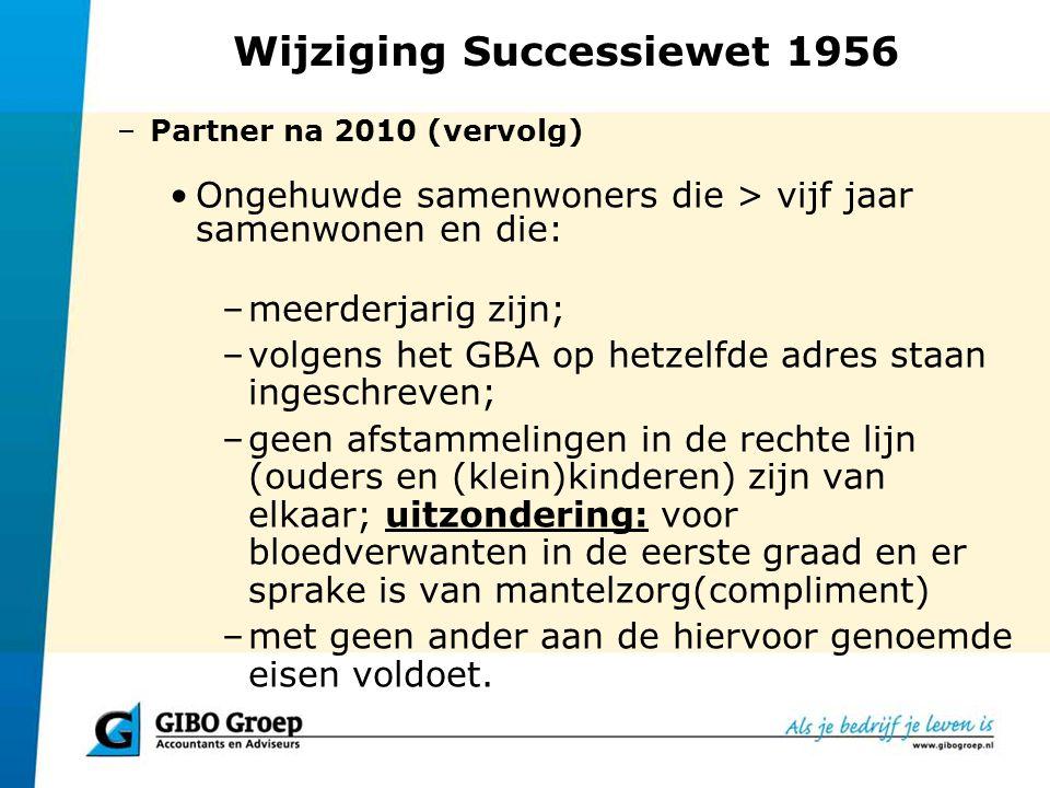 Wijziging Successiewet 1956 –Partner na 2010 (vervolg) Ongehuwde samenwoners die > vijf jaar samenwonen en die: –meerderjarig zijn; –volgens het GBA o