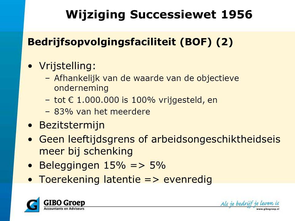 Wijziging Successiewet 1956 Bedrijfsopvolgingsfaciliteit (BOF) (2) Vrijstelling: –Afhankelijk van de waarde van de objectieve onderneming –tot € 1.000