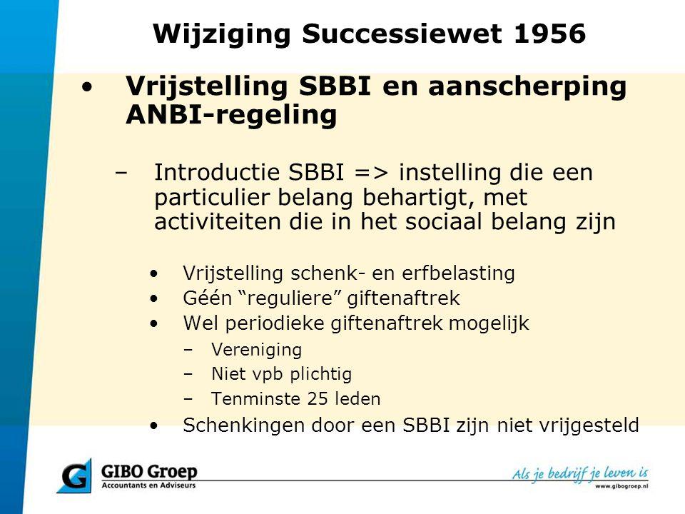 Wijziging Successiewet 1956 Vrijstelling SBBI en aanscherping ANBI-regeling –Introductie SBBI => instelling die een particulier belang behartigt, met