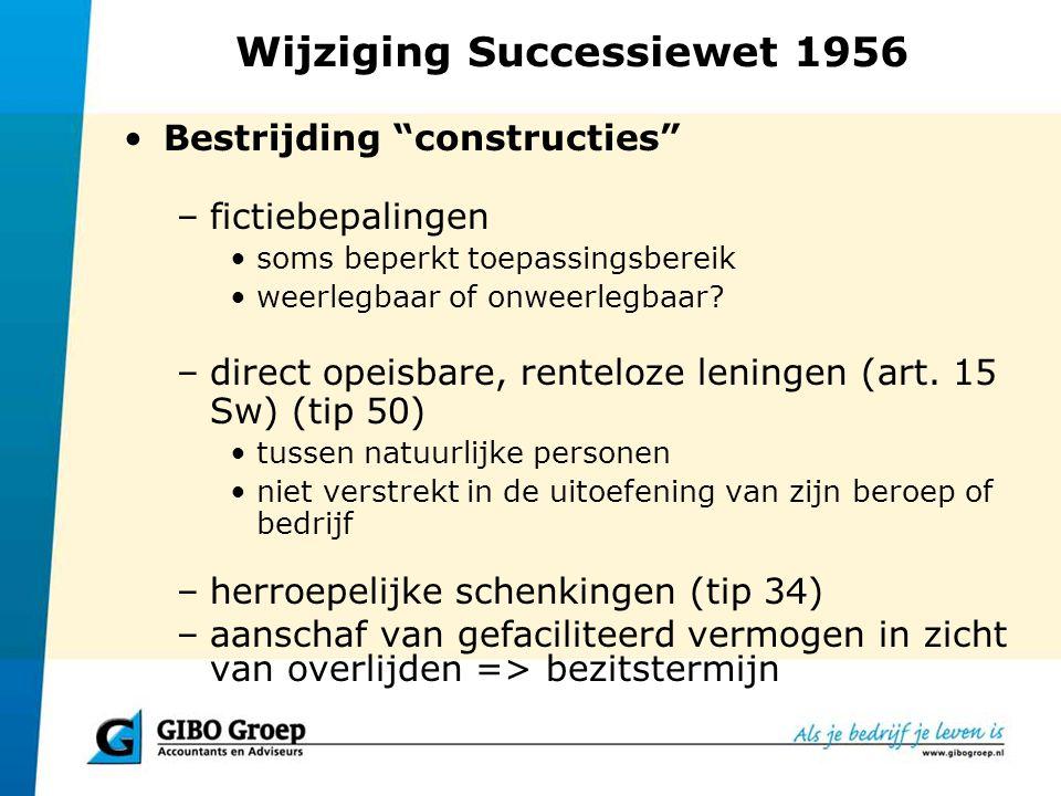 """Wijziging Successiewet 1956 Bestrijding """"constructies"""" –fictiebepalingen soms beperkt toepassingsbereik weerlegbaar of onweerlegbaar? –direct opeisbar"""