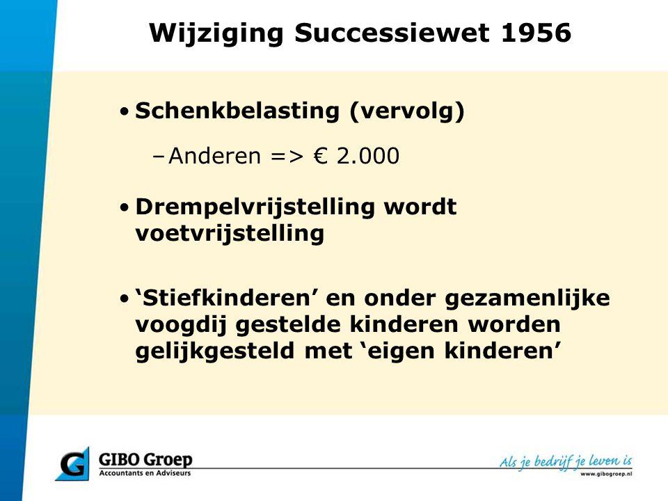 Wijziging Successiewet 1956 Schenkbelasting (vervolg) –Anderen => € 2.000 Drempelvrijstelling wordt voetvrijstelling 'Stiefkinderen' en onder gezamenl