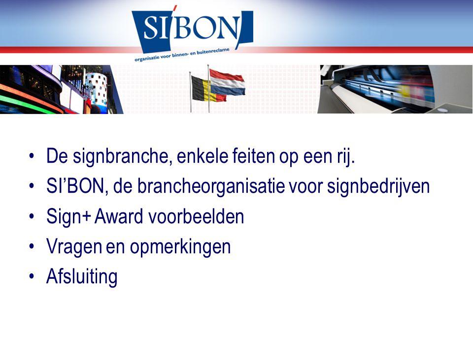 De signbranche, enkele feiten op een rij. SI'BON, de brancheorganisatie voor signbedrijven Sign+ Award voorbeelden Vragen en opmerkingen Afsluiting