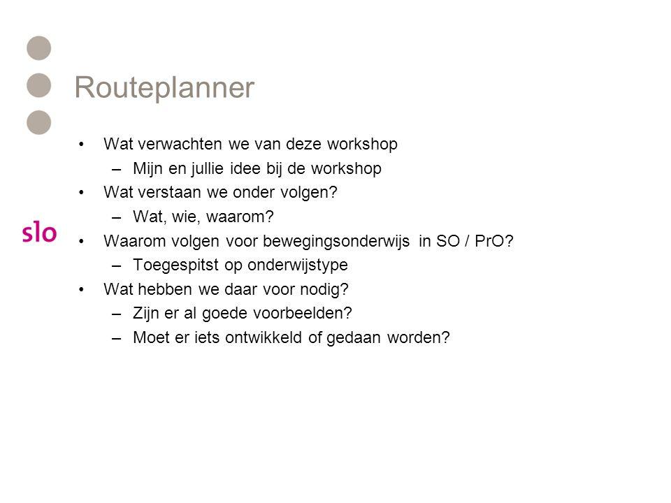 Routeplanner Wat verwachten we van deze workshop –Mijn en jullie idee bij de workshop Wat verstaan we onder volgen.