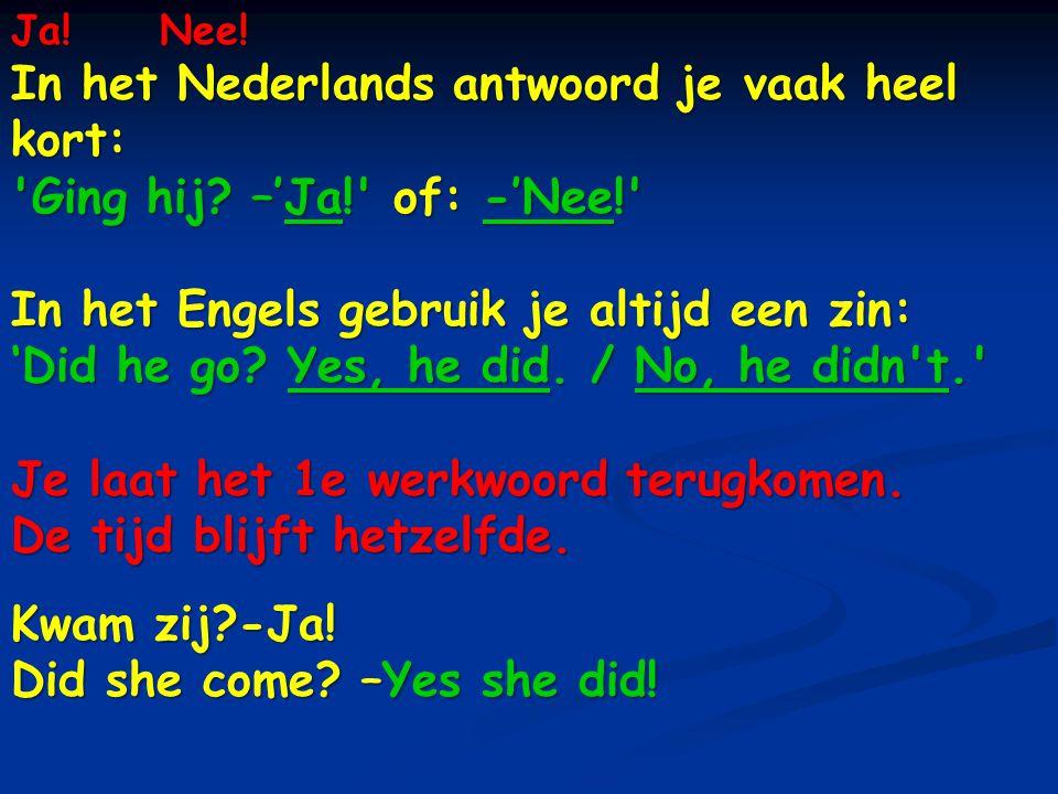 Ja.Nee. In het Nederlands antwoord je vaak heel kort: Ging hij.