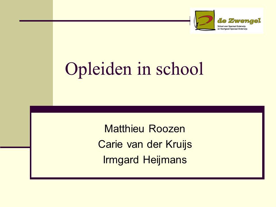 Opleiden in school Matthieu Roozen Carie van der Kruijs Irmgard Heijmans