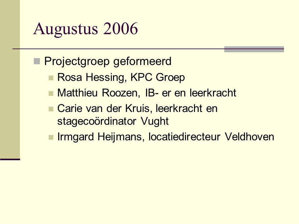 Augustus 2006 Projectgroep geformeerd Rosa Hessing, KPC Groep Matthieu Roozen, IB- er en leerkracht Carie van der Kruis, leerkracht en stagecoördinato