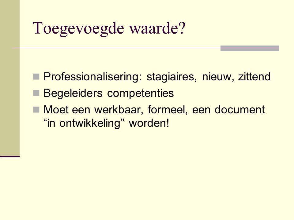 """Toegevoegde waarde? Professionalisering: stagiaires, nieuw, zittend Begeleiders competenties Moet een werkbaar, formeel, een document """"in ontwikkeling"""