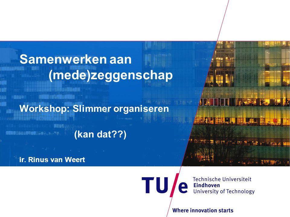 Samenwerken aan (mede)zeggenschap Workshop: Slimmer organiseren (kan dat??) ir. Rinus van Weert