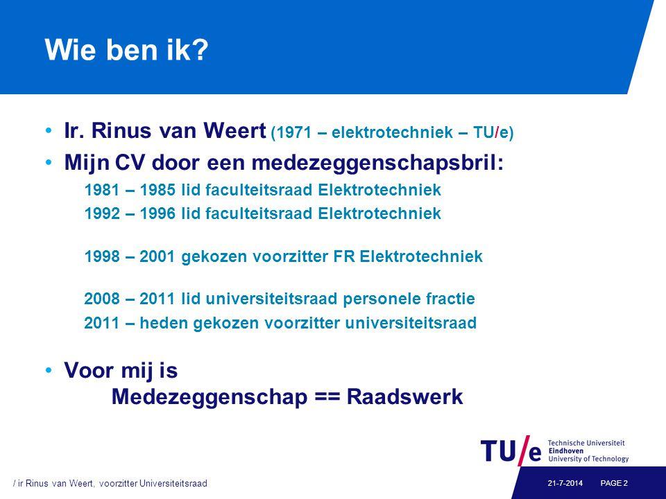 Wie ben ik? Ir. Rinus van Weert (1971 – elektrotechniek – TU/e) Mijn CV door een medezeggenschapsbril: 1981 – 1985 lid faculteitsraad Elektrotechniek