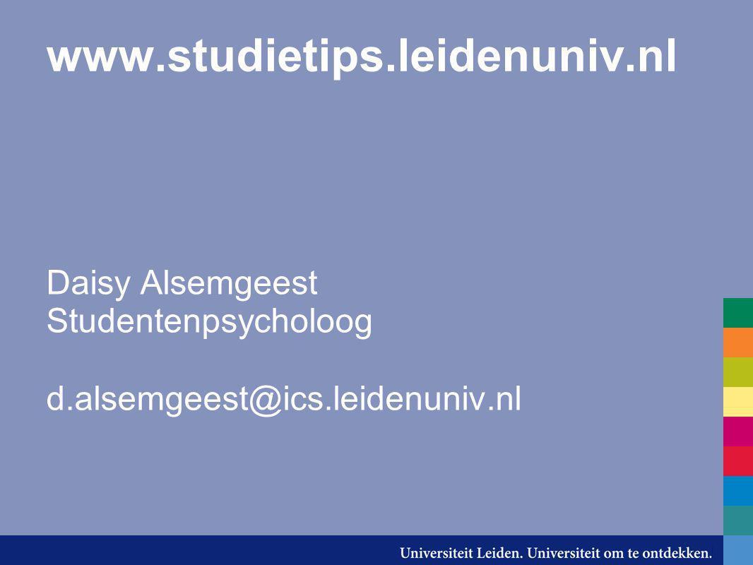 www.studietips.leidenuniv.nl Daisy Alsemgeest Studentenpsycholoog d.alsemgeest@ics.leidenuniv.nl