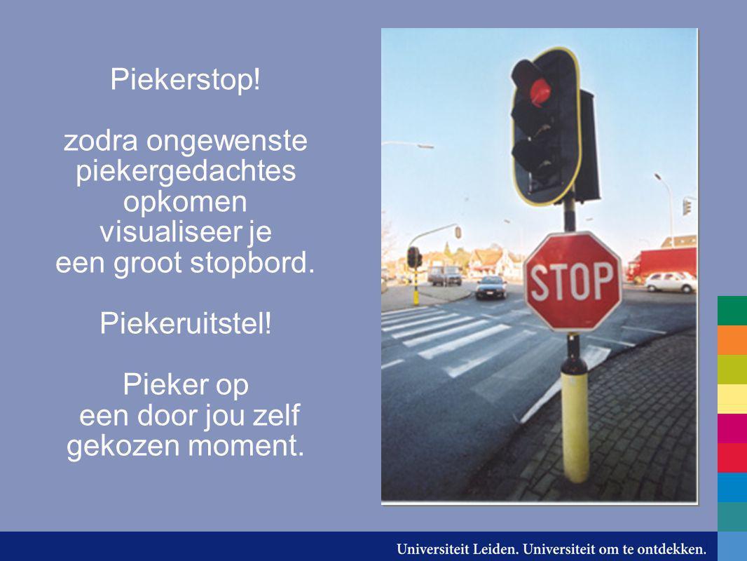 Piekerstop! zodra ongewenste piekergedachtes opkomen visualiseer je een groot stopbord. Piekeruitstel! Pieker op een door jou zelf gekozen moment.