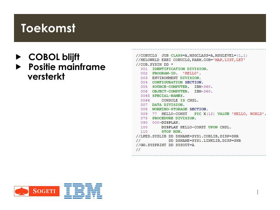 | Toekomst  COBOL blijft  Positie mainframe versterkt