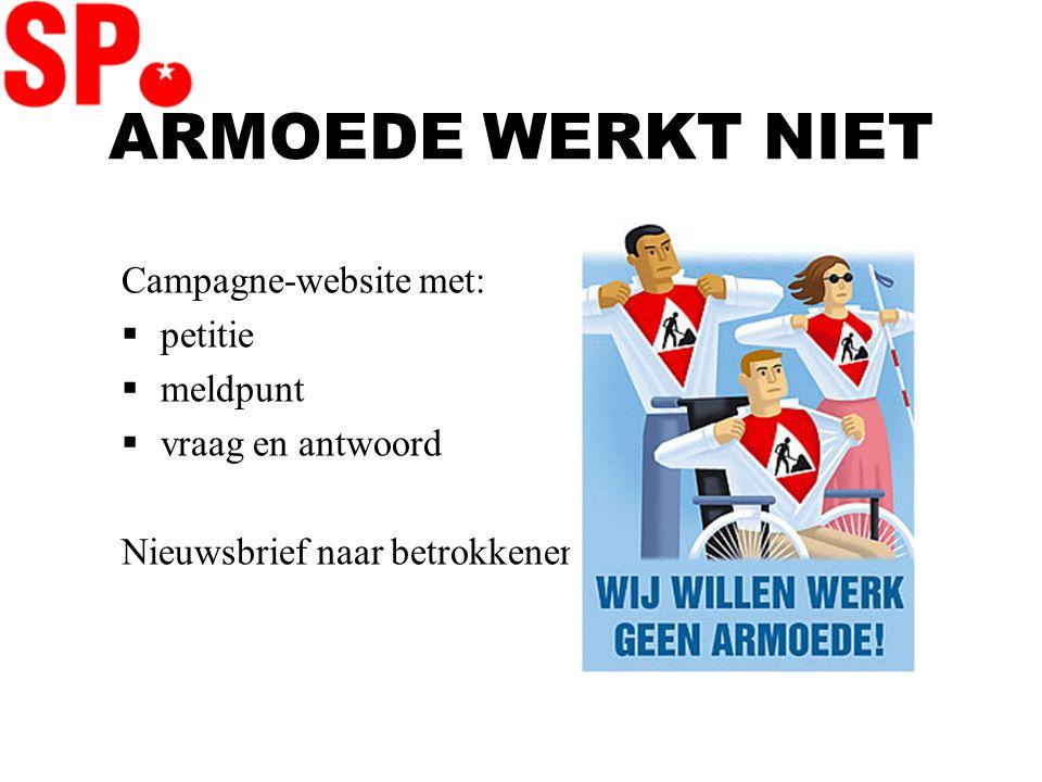 ARMOEDE WERKT NIET Campagne-website met:  petitie  meldpunt  vraag en antwoord Nieuwsbrief naar betrokkenen