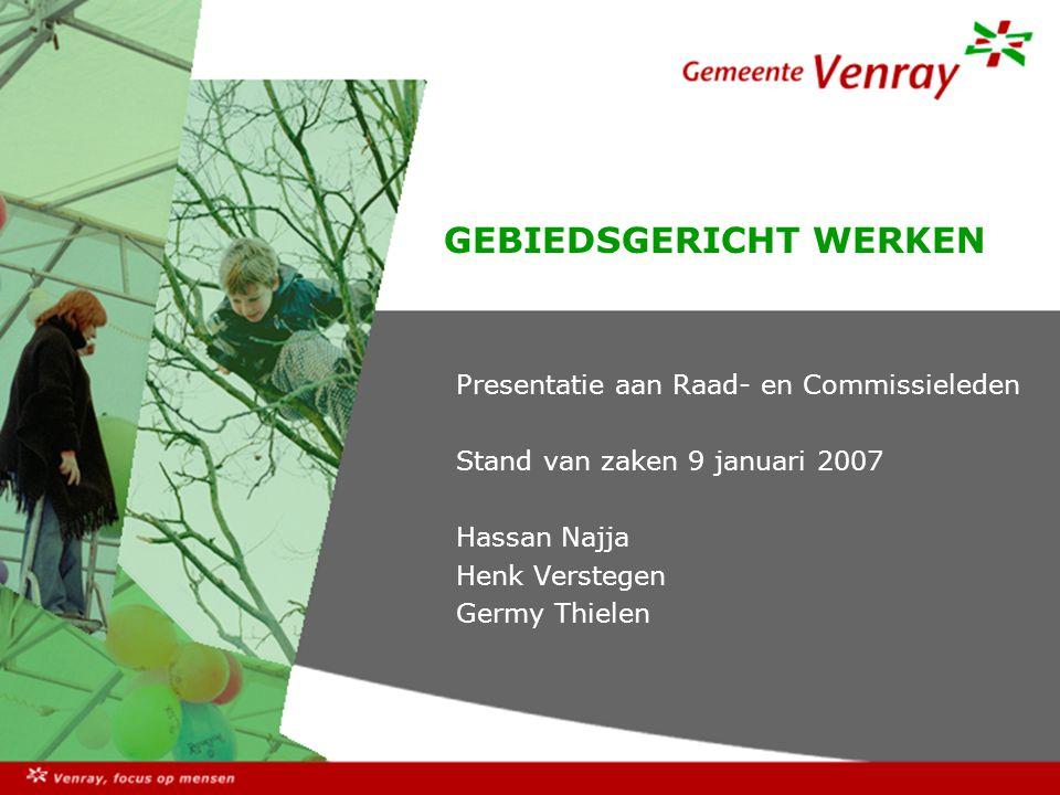 GEBIEDSGERICHT WERKEN Presentatie aan Raad- en Commissieleden Stand van zaken 9 januari 2007 Hassan Najja Henk Verstegen Germy Thielen