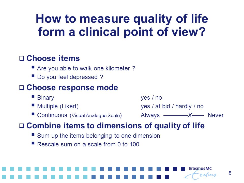 How to measure quality of life form a clinical point of view?  Choose items  Are you able to walk one kilometer ?  Do you feel depressed ?  Choose