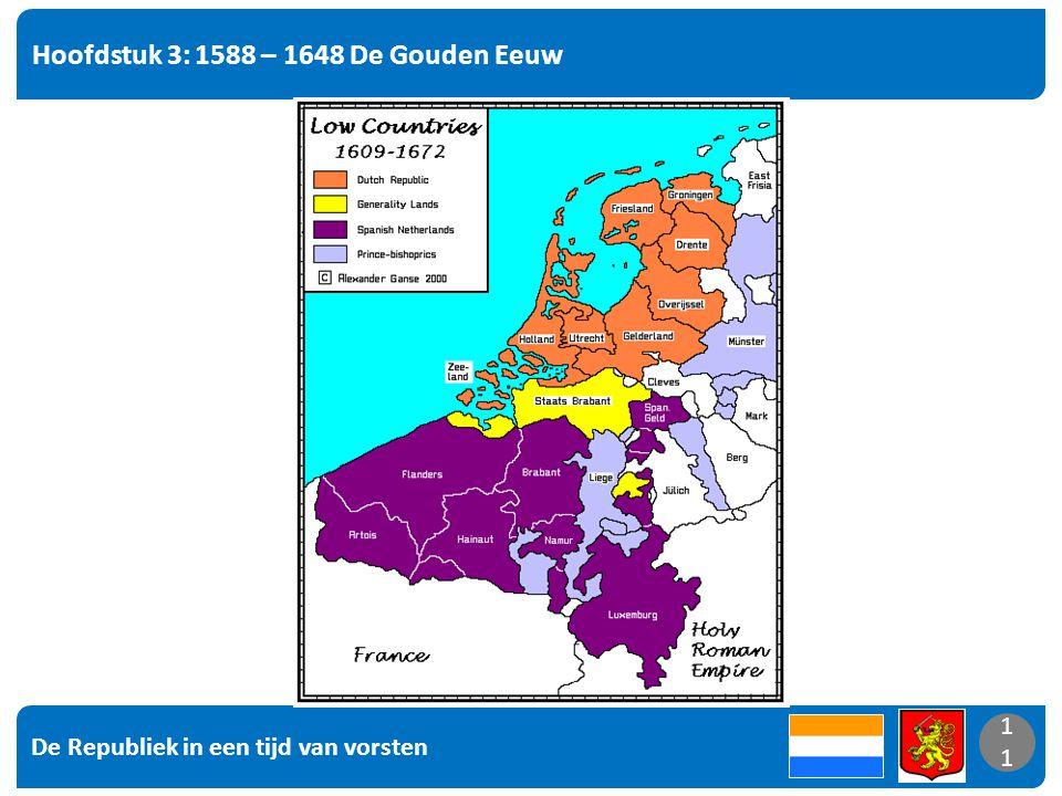 De Republiek in een tijd van vorsten 11 Hoofdstuk 3: 1588 – 1648 De Gouden Eeuw 11
