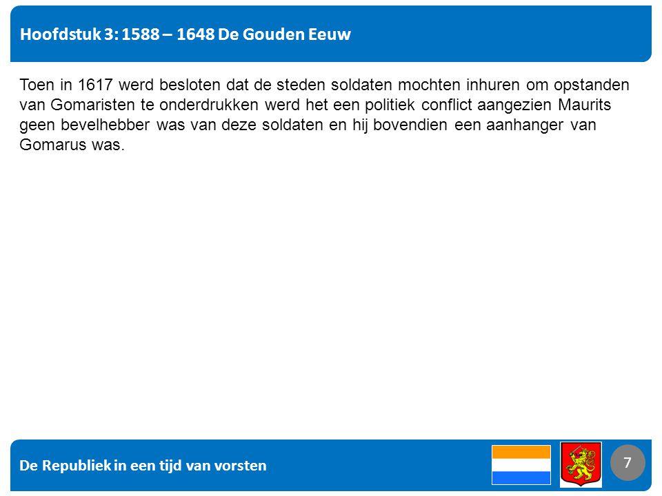 De Republiek in een tijd van vorsten 8 Hoofdstuk 3: 1588 – 1648 De Gouden Eeuw 8 In 1619 werd van Oldebarnevelt onthoofd op het Binnenhof.