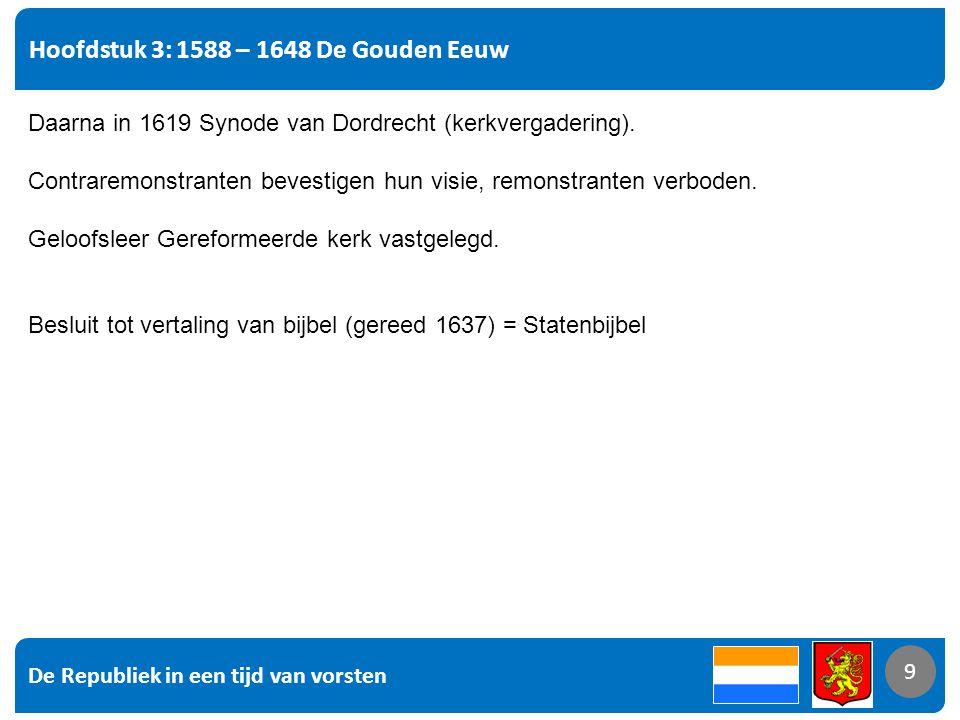 De Republiek in een tijd van vorsten 9 Hoofdstuk 3: 1588 – 1648 De Gouden Eeuw 9 Daarna in 1619 Synode van Dordrecht (kerkvergadering). Contraremonstr