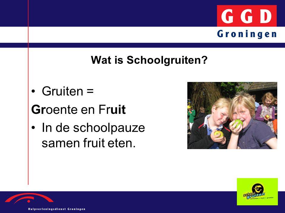 Wat is Schoolgruiten Gruiten = Groente en Fruit In de schoolpauze samen fruit eten.