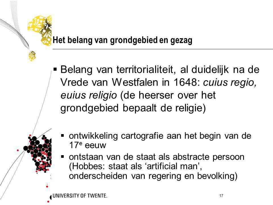 Het belang van grondgebied en gezag  Belang van territorialiteit, al duidelijk na de Vrede van Westfalen in 1648: cuius regio, euius religio (de heer