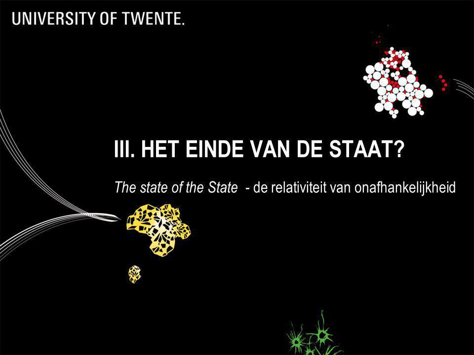 III. HET EINDE VAN DE STAAT? The state of the State - de relativiteit van onafhankelijkheid
