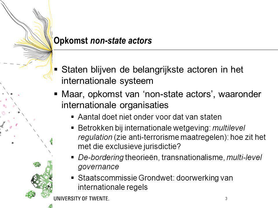 Opkomst non-state actors  Staten blijven de belangrijkste actoren in het internationale systeem  Maar, opkomst van 'non-state actors', waaronder int