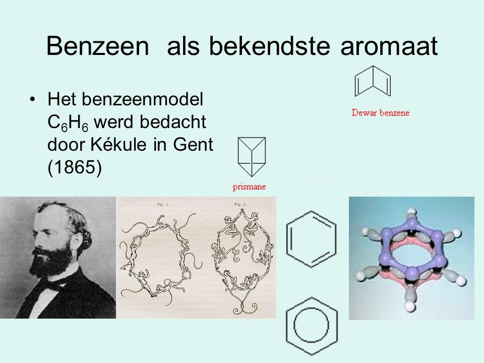 Benzeen als bekendste aromaat Het benzeenmodel C 6 H 6 werd bedacht door Kékule in Gent (1865)