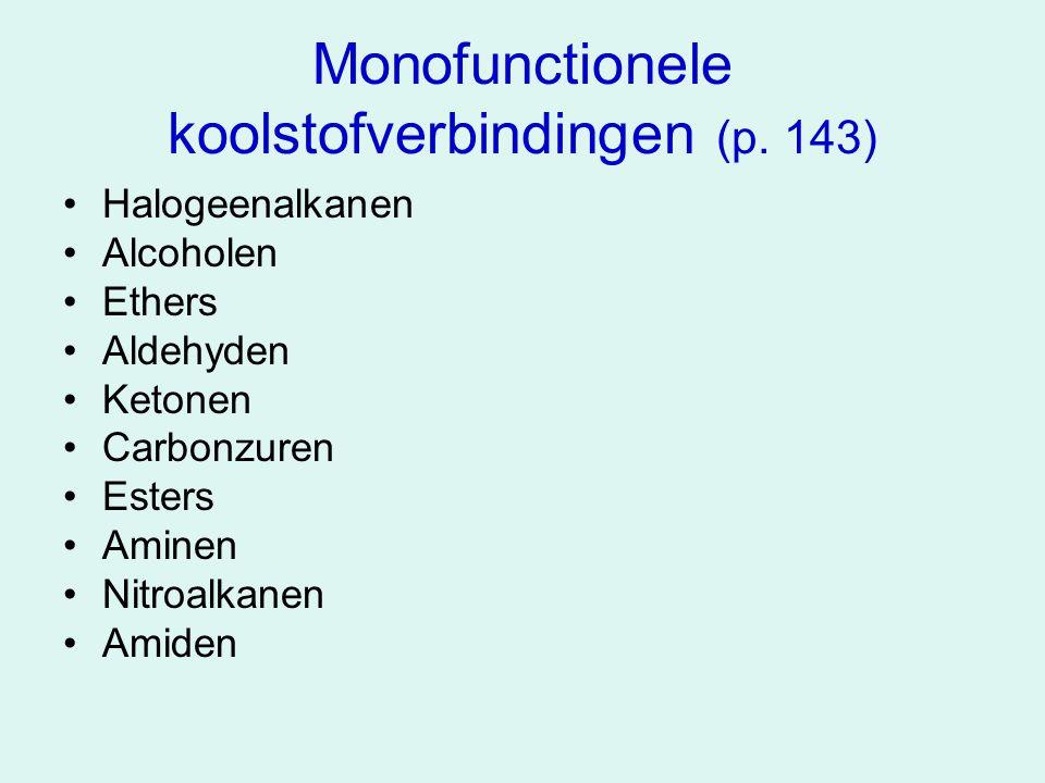 Monofunctionele koolstofverbindingen (p. 143) Halogeenalkanen Alcoholen Ethers Aldehyden Ketonen Carbonzuren Esters Aminen Nitroalkanen Amiden