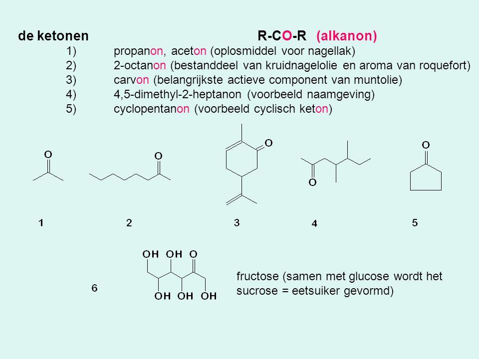 de ketonenR-CO-R (alkanon) 1)propanon, aceton (oplosmiddel voor nagellak) 2)2-octanon (bestanddeel van kruidnagelolie en aroma van roquefort) 3)carvon