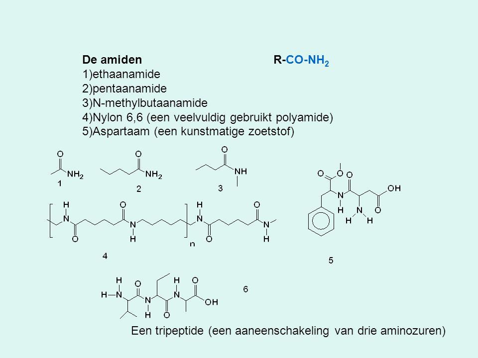 De amidenR-CO-NH 2 1)ethaanamide 2)pentaanamide 3)N-methylbutaanamide 4)Nylon 6,6 (een veelvuldig gebruikt polyamide) 5)Aspartaam (een kunstmatige zoe