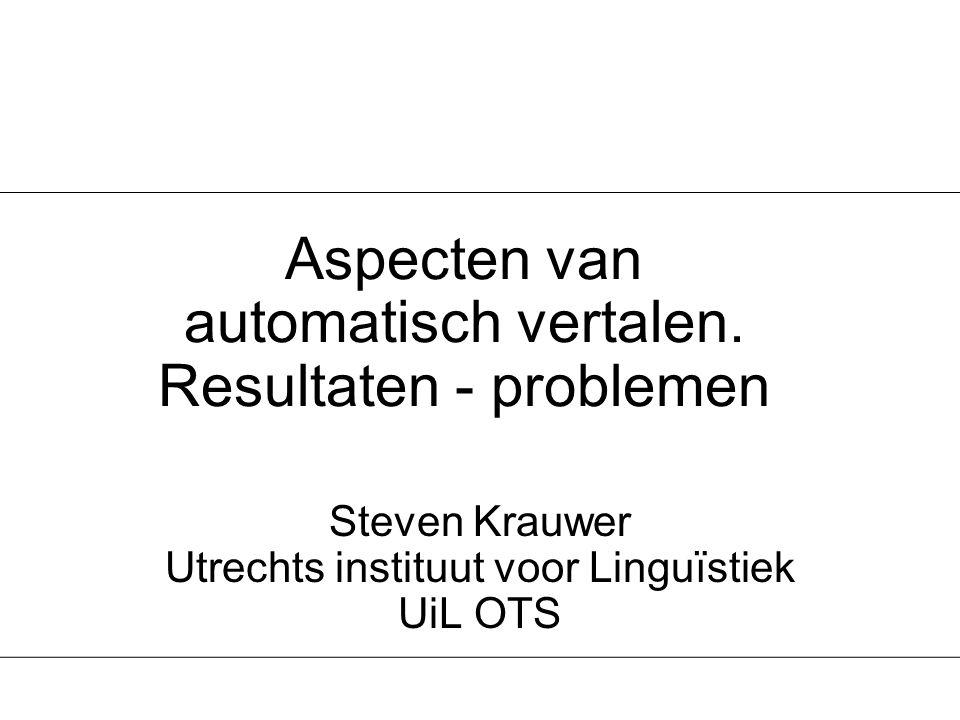 Steven Krauwer, Nov 2000 Automatisch Vertalen12 Problemen met oplossingen Wat helemaal niet moeilijk is Wat wel moeilijk is, maar oplosbaar De taalkunde als redder Tussenstand
