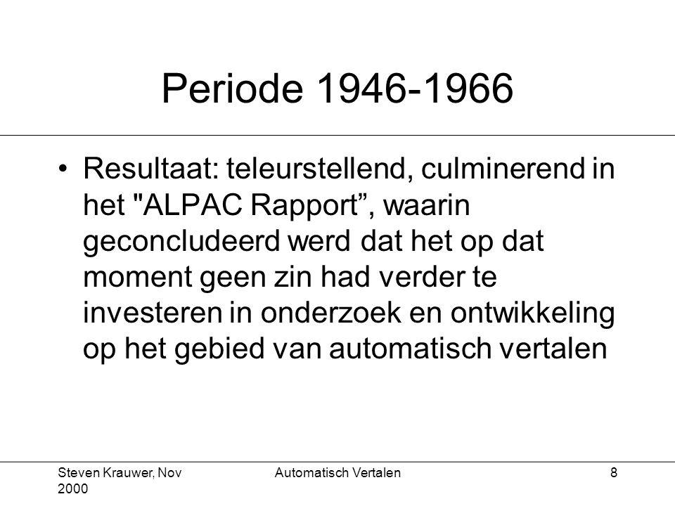 Steven Krauwer, Nov 2000 Automatisch Vertalen8 Periode 1946-1966 Resultaat: teleurstellend, culminerend in het ALPAC Rapport , waarin geconcludeerd werd dat het op dat moment geen zin had verder te investeren in onderzoek en ontwikkeling op het gebied van automatisch vertalen