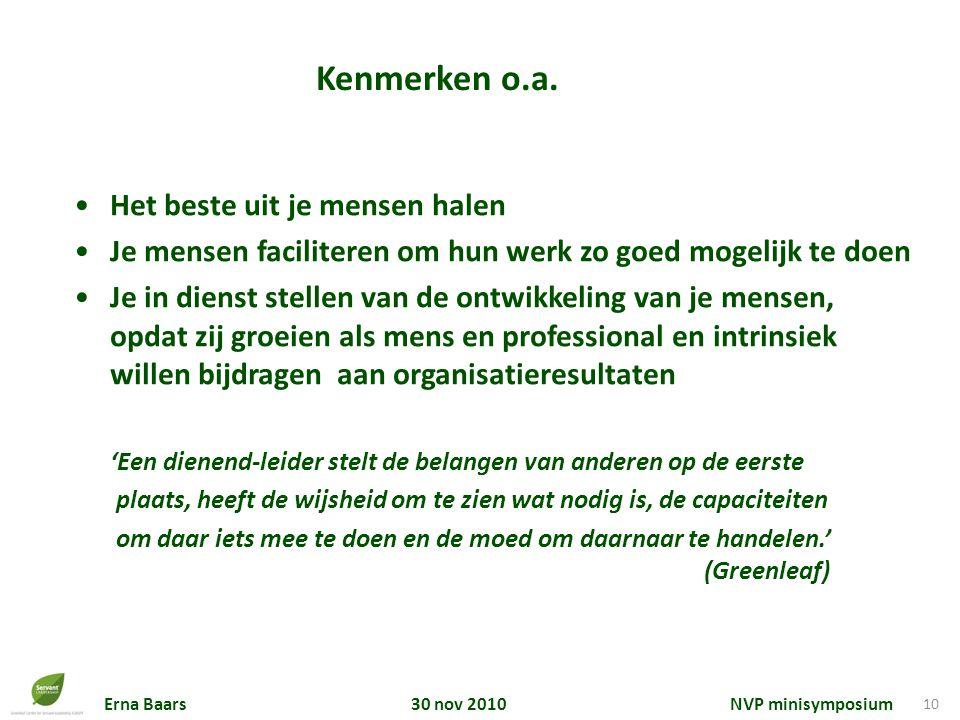 Erna Baars 30 nov 2010 NVP minisymposium 10 Het beste uit je mensen halen Je mensen faciliteren om hun werk zo goed mogelijk te doen Je in dienst stel