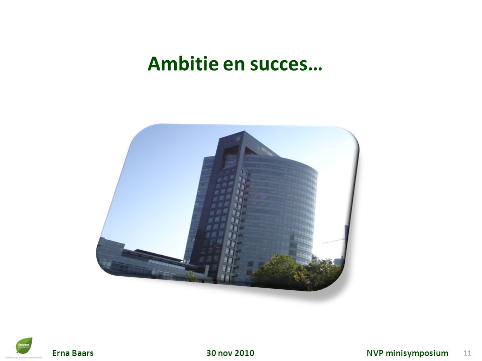 Erna Baars 30 nov 2010 NVP minisymposium 11 Ambitie en succes…