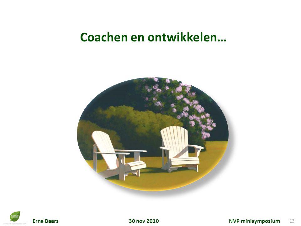 Erna Baars 30 nov 2010 NVP minisymposium 13 Coachen en ontwikkelen…