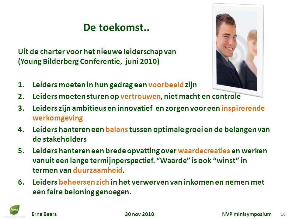 Erna Baars 30 nov 2010 NVP minisymposium 18 De toekomst.. Uit de charter voor het nieuwe leiderschap van (Young Bilderberg Conferentie, juni 2010) 1.L