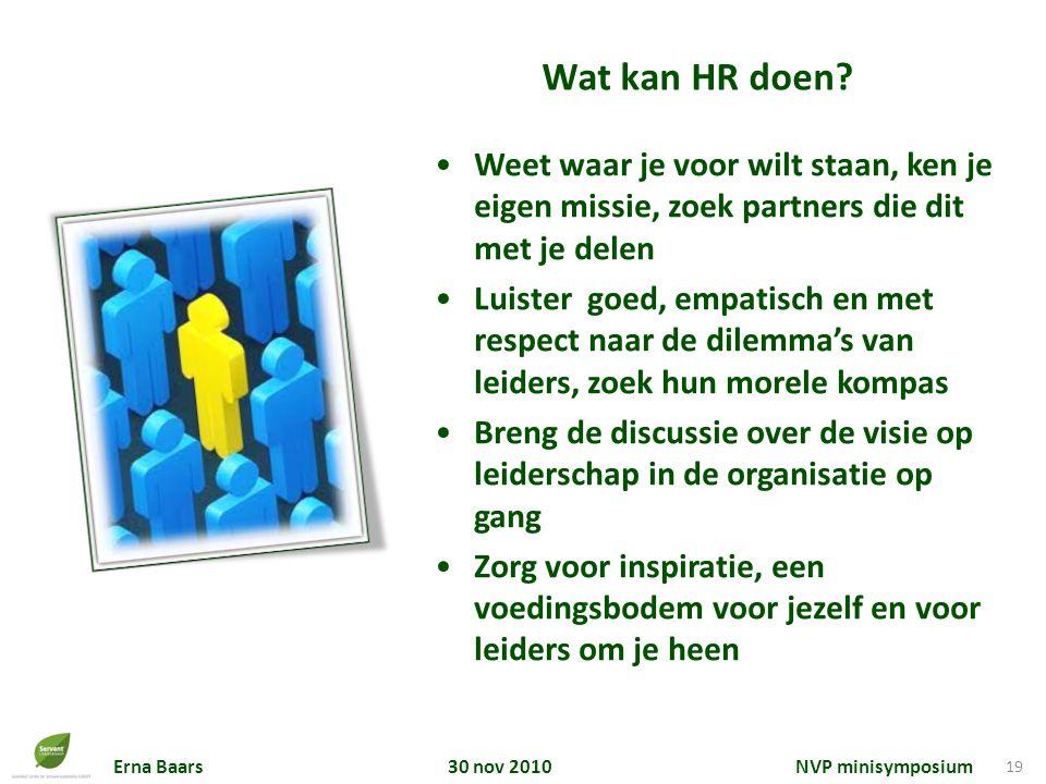 Erna Baars 30 nov 2010 NVP minisymposium 19 Wat kan HR doen? Weet waar je voor wilt staan, ken je eigen missie, zoek partners die dit met je delen Lui