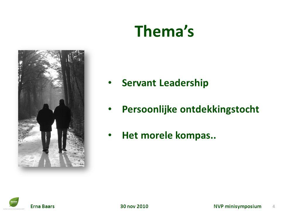 Erna Baars 30 nov 2010 NVP minisymposium 4 Thema's Servant Leadership Persoonlijke ontdekkingstocht Het morele kompas..