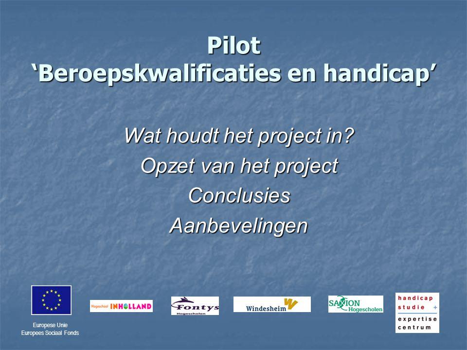 Europese Unie Europees Sociaal Fonds Pilot 'Beroepskwalificaties en handicap' Wat houdt het project in.