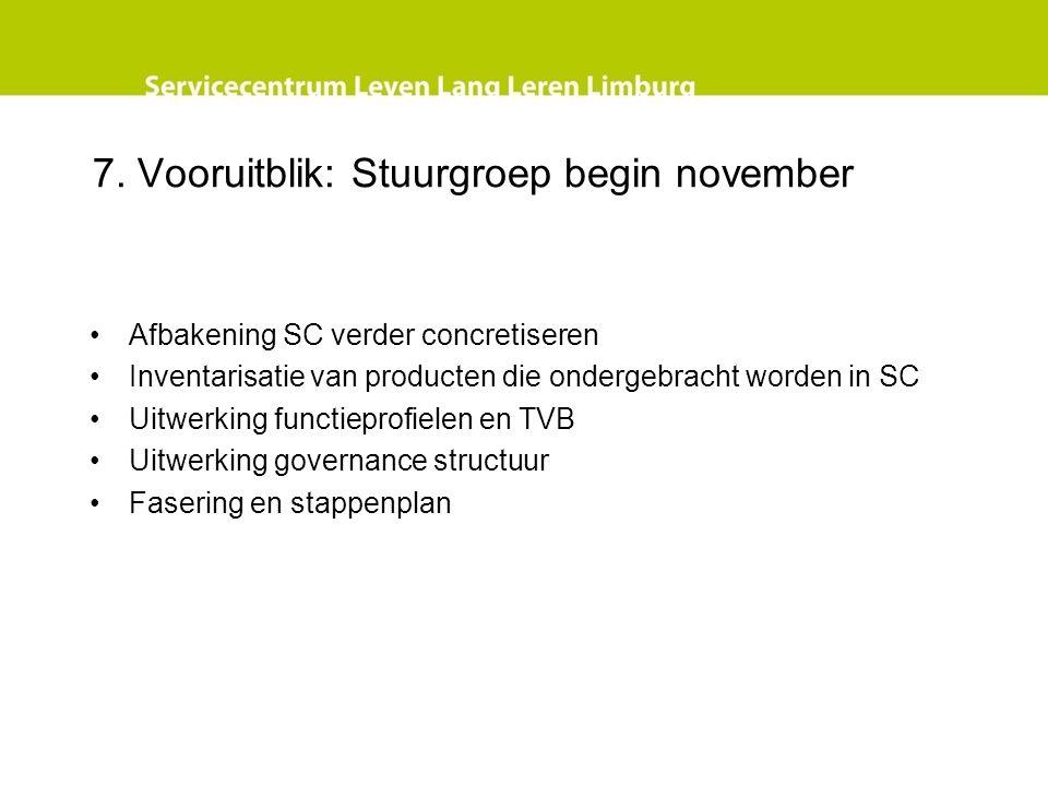 7. Vooruitblik: Stuurgroep begin november Afbakening SC verder concretiseren Inventarisatie van producten die ondergebracht worden in SC Uitwerking fu